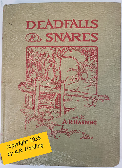 Deadfalls and Snares: A Book of Instruction for Trappers About These and ...