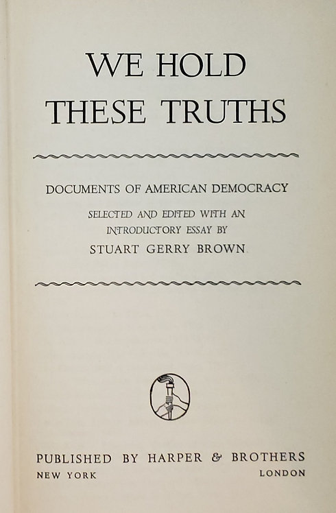 We Hold These Truths, Documents of American Democracy by Stuart Gerry Brown