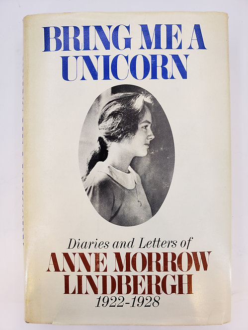 Bring Me A Unicorn, Diaries and Letters of Anne Morrow Lindbergh 1922-19