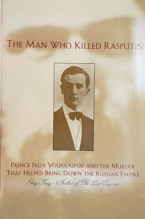 The Man Who Killed Rasputin by Greg King