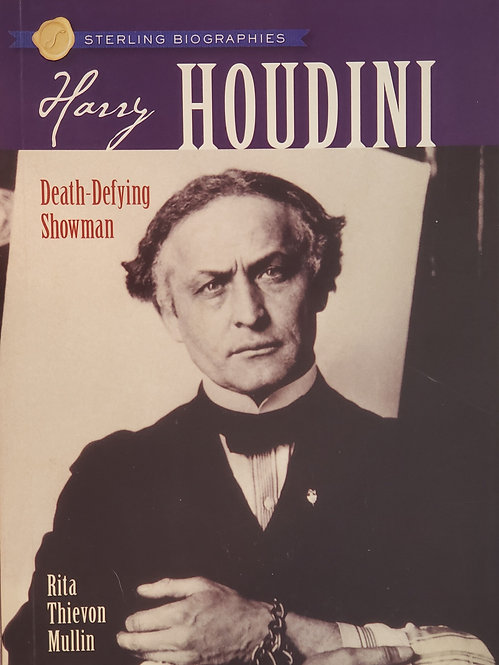 Harry Houdini: Death-Defying Showman by Rita Thievon Mullin