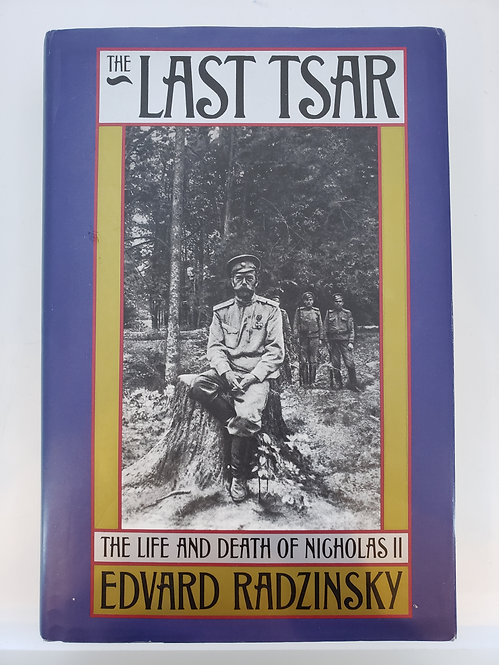 The Last Tsar: The Life and Death of Nicholas II by Edvard Radzinsky