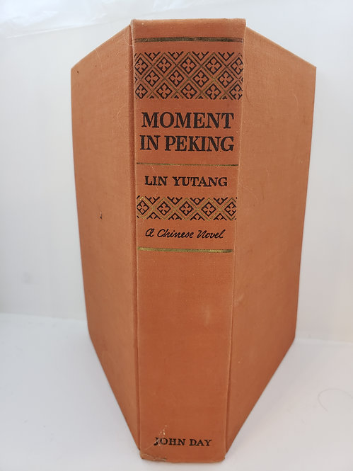 Moment in Peking, A Novel of Contemporary Chinese Life by Lin Yutang