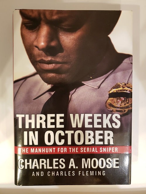Three Weeks in October, The Manhunt for the Serial Sniper by Charles A. Moose