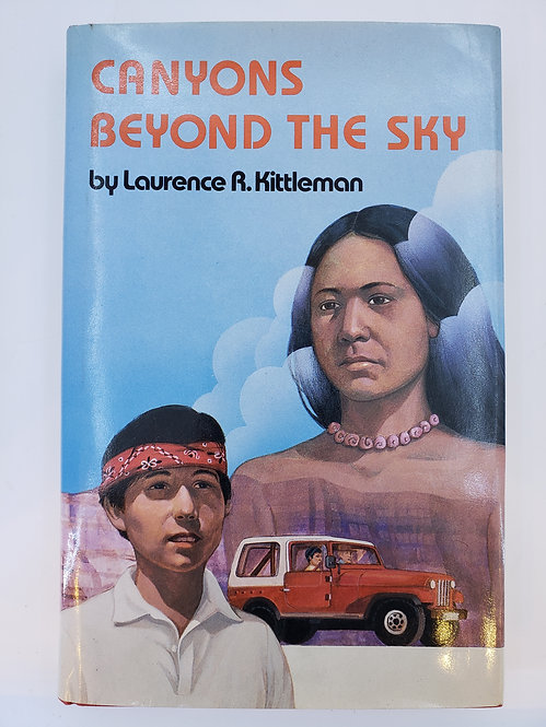 Canyons Beyond The Sky by Laurence R. Kittleman