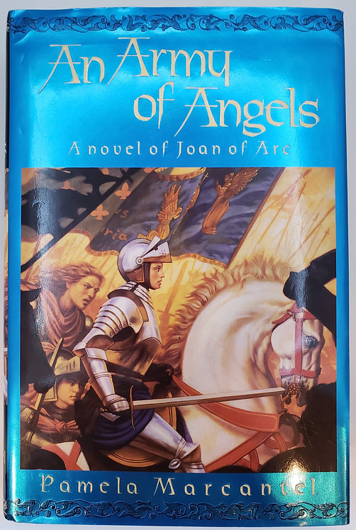 An Army of Angels, A Novel of Joan of Arc by Pamela Marcantel