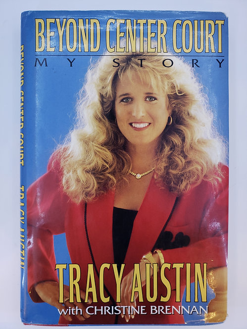 Beyond Center Court, My Story by Tracy Austin