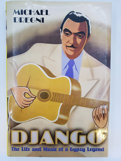 Django, The Life and Music of a Gypsy Legend by Michael Dregni
