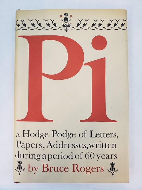 Pi, A Hodge-Podge of the Letters, Papers and Addresses Written...by Bruce Rogers