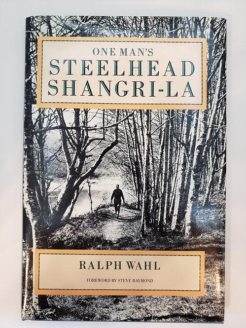 One Man's Steelhead Shangri-La by Ralph Wahl