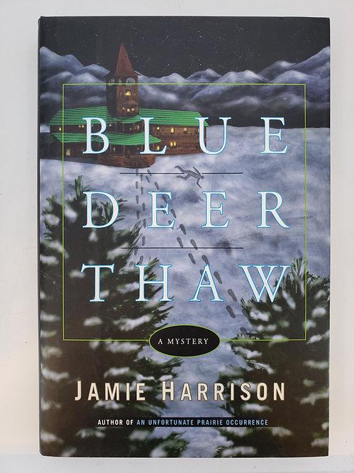 Blue Deer Thaw, A Mystery by Jamie Harrison