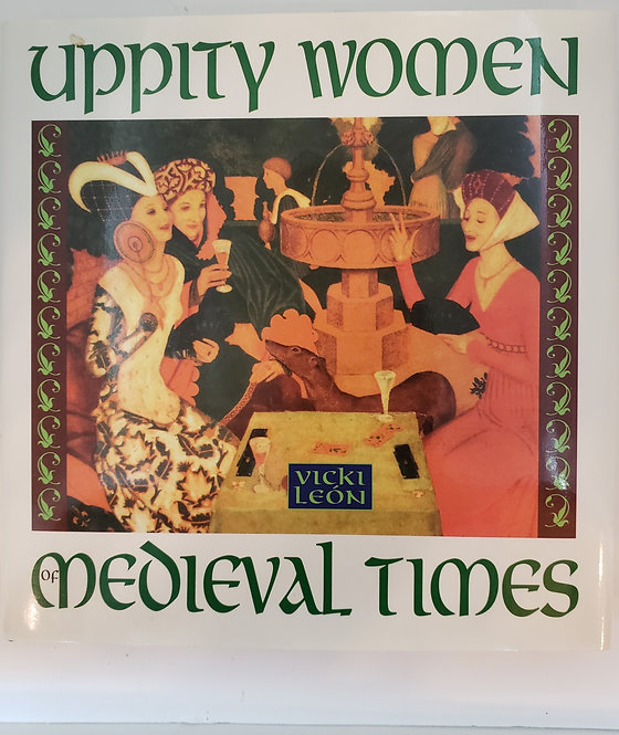 Uppity Women of Medieval Times by Vicki Leon