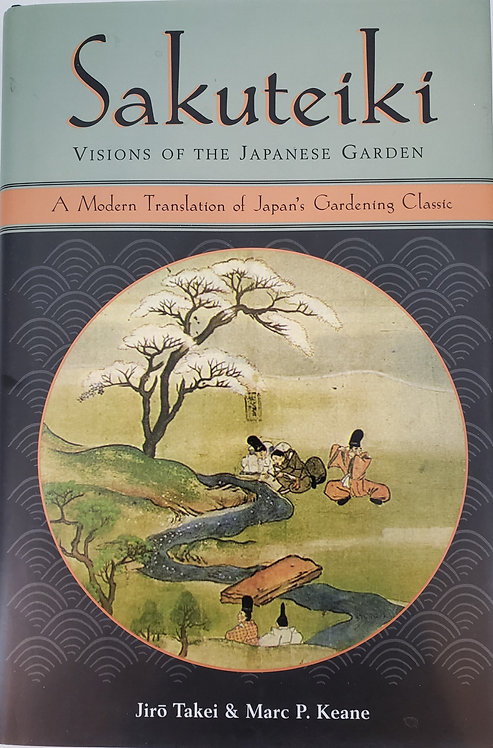 Sakuteiki, Visions of the Japanese Garden by Jiro Takei and Marc P. Keane