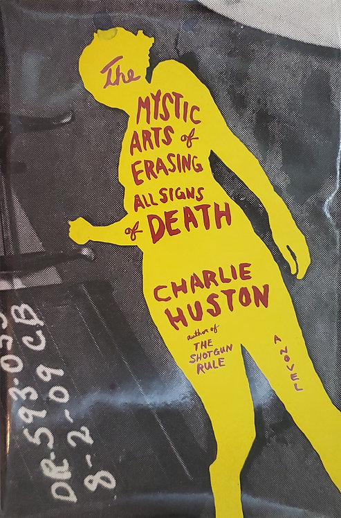 The Mystic Arts of Erasing All Signs of Death, a novel by Charlie Huston