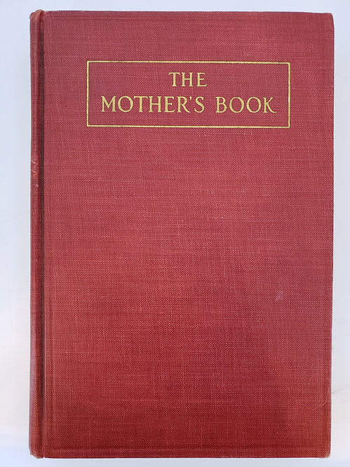 The Mother's Book, A Handbook ... Physical, Mental & Moral Training of Children