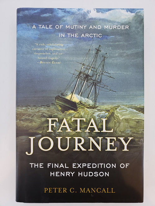 Fatal Journey, The Final Expedition of Henry Hudson by Peter C. Mancall