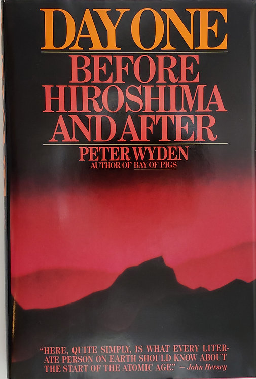 DAY ONE, BEFORE HIROSHIMA AND AFTER by Peter Wyden