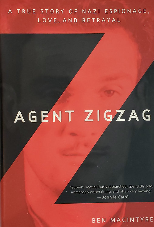 Agent Zigzag: A True Story of Nazi Espionage, Love and Betrayal by Ben MacIntyre