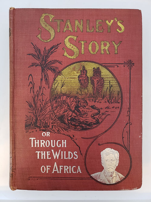 Stanley's Story or Through The Wilds of Africa by Henry M. Stanley