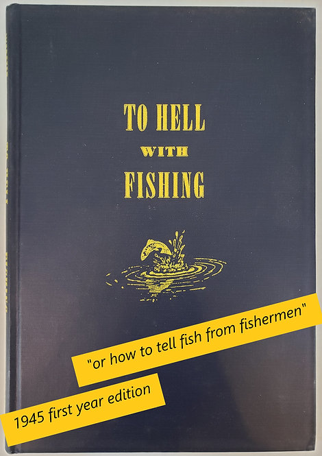 To Hell With Fishing by H.T. Webster and Ed Zern
