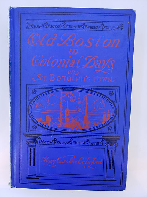 Old Boston in Colonial Days or St. Botolph's Town by Mary Caroline Crawford