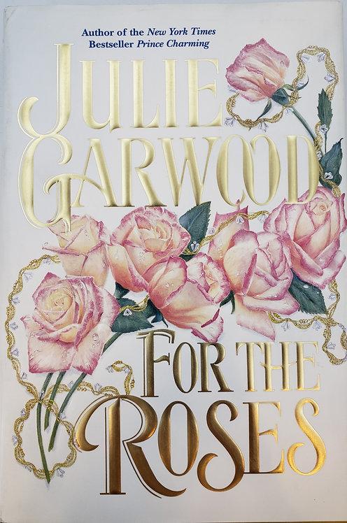 FOR THE ROSES, A Novel by Julie Garwood