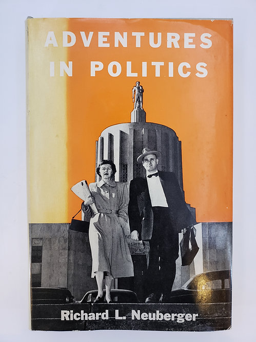 Adventures in Politics by Richard L. Neuberger