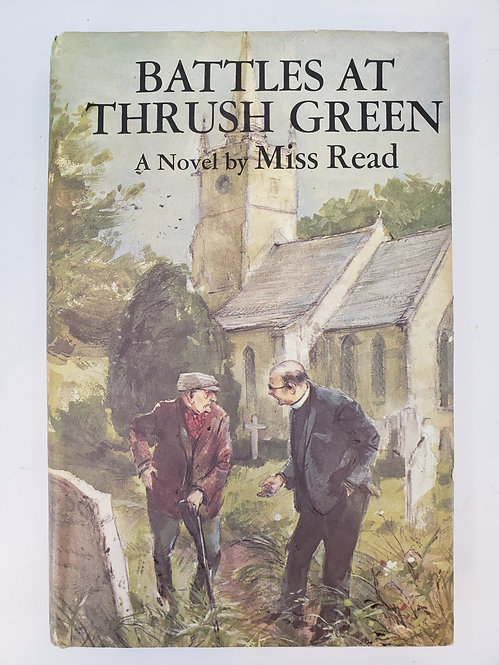 Battles At Thrush Green, a novel by Miss Read