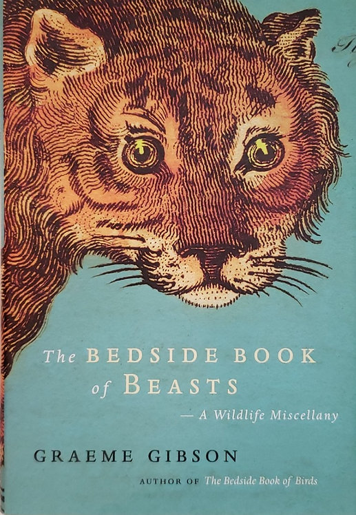 The Bedside Book of Beasts, A Wildlife Miscellany by Graeme Gibson