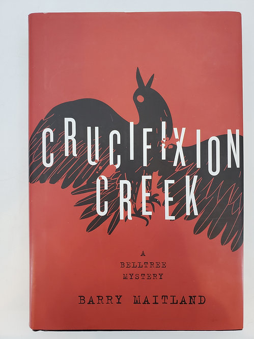 Crucifixion Creek, A Belltree Mystery by Barry Maitland