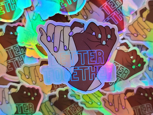 "Better together hands 3"" Holographic sticker"