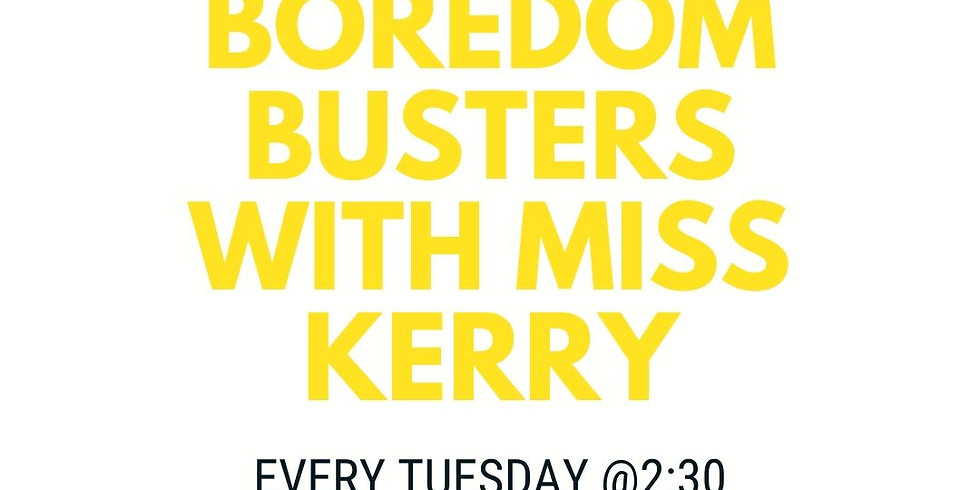 Boredom Busters with Miss Kerry