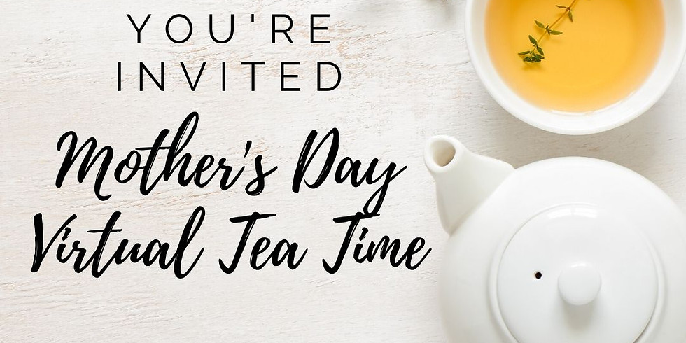 Mother's Day Virtual Tea Time