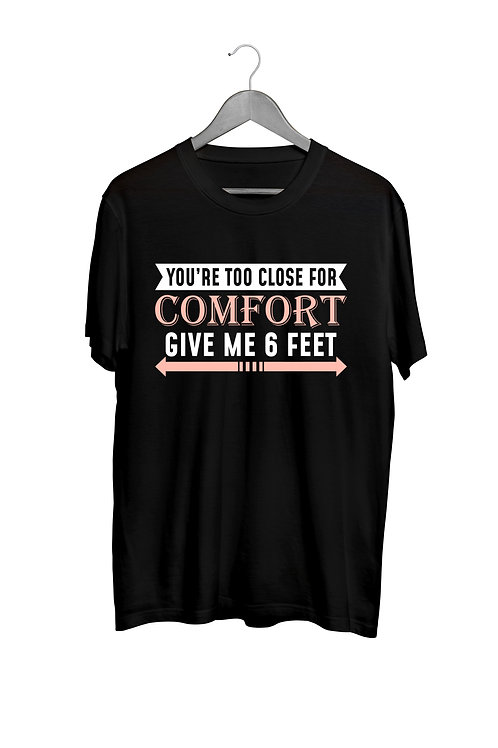 You're Too Close for Comfort T- Shirt