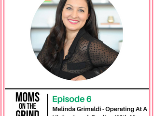 "Episode 6: Melinda Grimaldi - Operating At A Higher Level, Dealing with ""Mom Guilt"", The I"