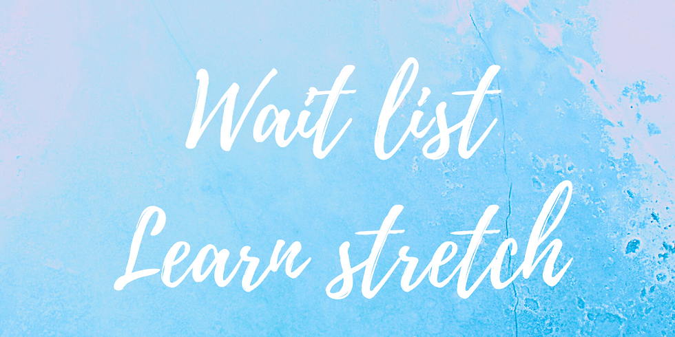 Wait list for Learn stretch and play