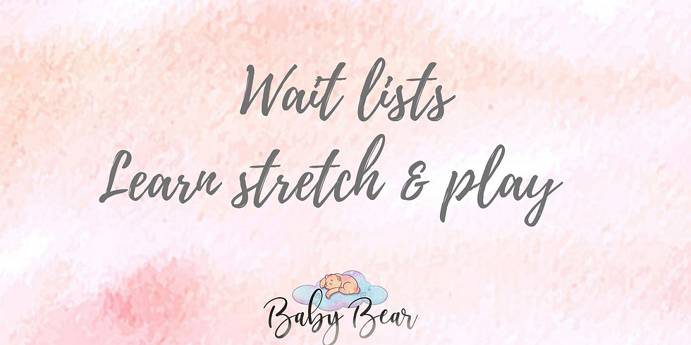 Wait list Learn stretch and play