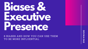 Executive Presence & Biases: 8 Biases and how you can use them to be more influential