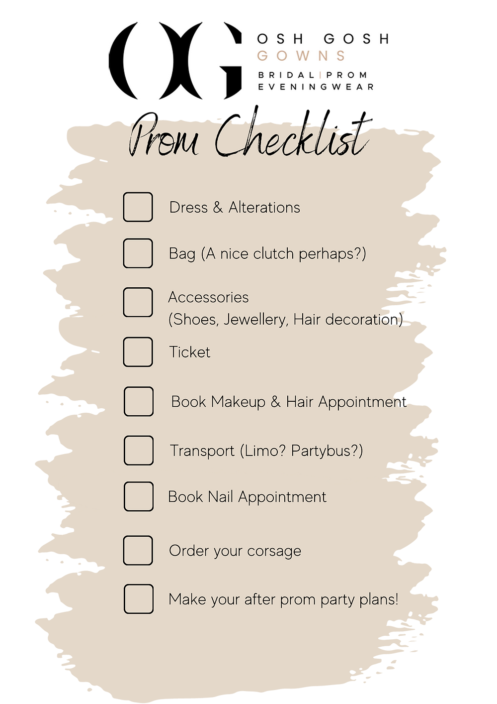 Osh Gosh Gowns in Scunthorpe Lincoln have put together a handy checklist for your prom. To make sure you don't forget to choose the dress, book your nail and hair appointments, choose your accessories and more. Osh Gosh Gowns are stockists of Prom dresses in Scunthorpe Lincoln
