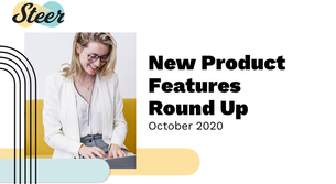 Steer New Product Features Monthly Roundup - October 2020
