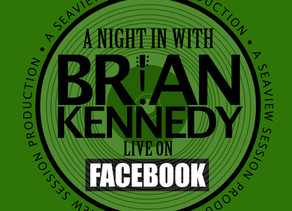 'A NIGHT IN WITH BRIAN KENNEDY' LIVE ON FACEBOOK - A SEAVIEW SESSION PRODUCTION