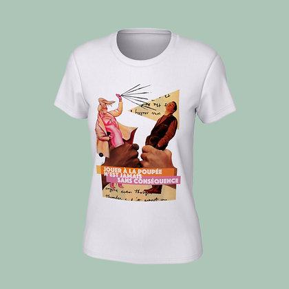T-Shirt femme - Jouer à la poupée n'est jamais sans conséquence