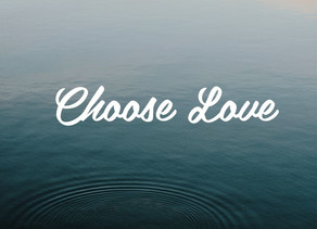 Choose Love, Be Love
