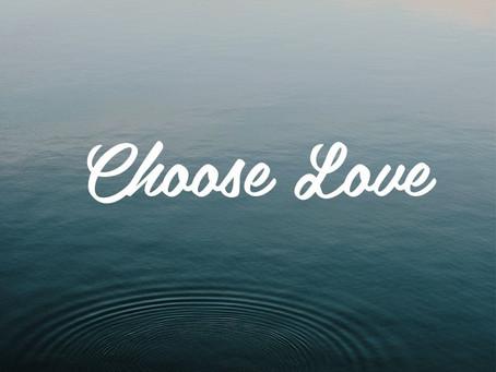 Choose Love, Be Love
