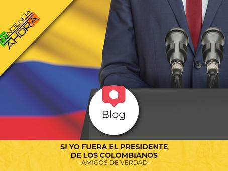 SI YO FUERA EL PRESIDENTE DE LOS COLOMBIANOS