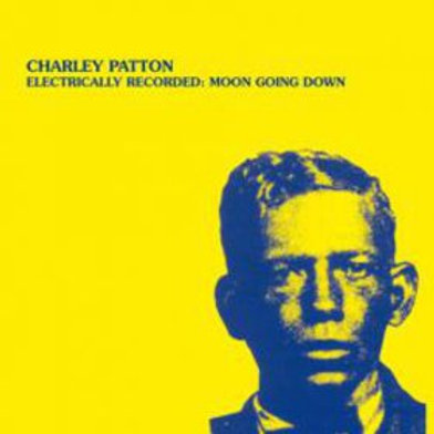 Kopie von CHARLEY PATTON Electrically Recorded - Moon Going Down