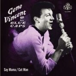 GENE VINCENT AND HIS BLUE CAPS - Say Mama