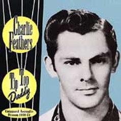 CHARLIE FEATHERS - Tip Top Daddy
