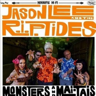 JASON LEE AND THE R.I.P. TIDES - Monsters And Mai-Tais