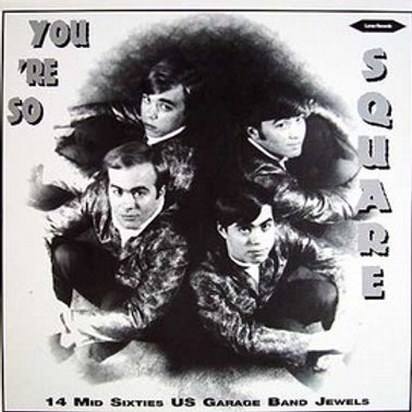 YOU'RE SO SQUARE - 14 Mid Sixties US Garage Band Jewels